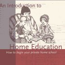 An Introduction to Home Education How To Begin Your Private Home School by Susan Beatty