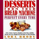Desserts From Your Bread Machine by Lora Brody 75 Recipes Most Popular Machine Models SC Cookbook