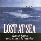 Lost at Sea Ghost Ships and Other Mysteries by Michael Goss and George Behe HC DJ