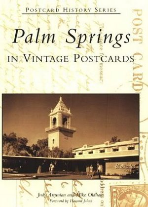 Palm Springs (CA) In Vintage Postcards Postwar Era Rich Famous Film Stars History Series SC Book