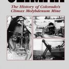 Climax The History of Colorado&#39;s Climax Molybdenum Mine by Stephen M. Voynick