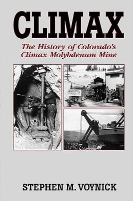 Climax The History of Colorado's Climax Molybdenum Mine by Stephen M. Voynick