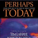 Perhaps Today Living Every Day in the Light of Christ's Return Tim LaHaye Jerry B. Jenkins