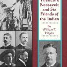 Theodore Roosevelt and Six Friends of the Indian Book by William T. Hagan