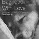 From Baghdad With Love: A Marine The War A Dog Named Lava by LT Colonel Jay Kopelman HCDJ Book