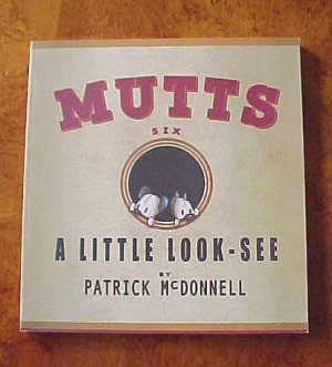 Mutts Six A Little Look-See by Patrick McDonnell Dog and Cat Comic Strip Cartoons SC Comic Book