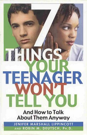 7 Things Your Teenager Won&#039;t Tell You And How to Talk About Them Anyway Jenifer Lippincott SC Book