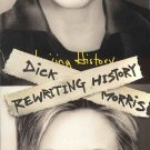Rewriting History by Dick Morris Unmaking Hillary Clinton Phony Facade Autographed by Author SC Book