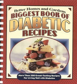 Biggest Book of Diabetic Recipes Over 350 Great-Tasting Recipes for Living Well with Diabetes BH&G