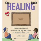 The Healing Book Facing the Death & Celebrating the Life of Someone You Love by Ellen Sabin HC Book