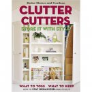 Clutter Cutters Store It With Style, What To Toss, What To Keep, How To Stay Organized SC Book