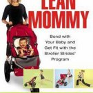 Lean Mommy Bond with Your Baby Get Fit with the Stroller Strides Program by Lisa Druxman SC Book