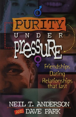Purity Under Pressure Friendships-Dating-Relationships That Last by Neil Anderson, Dave Park SC Book