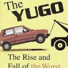 The Yugo The Rise and Fall of the Worst Car in History by Jason Vuic 2010 HC DJ