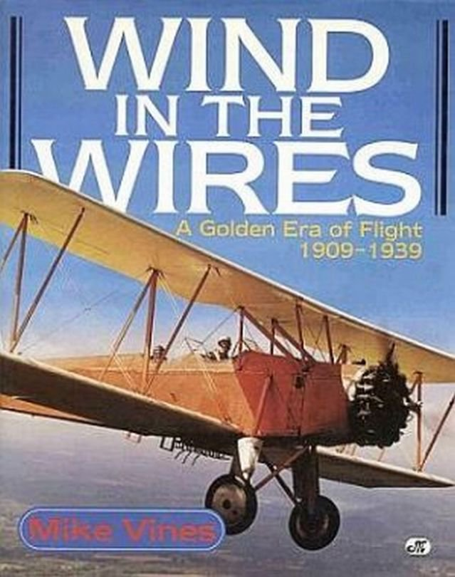 Wind In The Wires Golden Era of Flight 1909 To 1939 by Mike Vines Airplanes Photos HCDJ Book