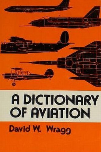 1974 A Dictionary Of Aviation by David W. Wragg Flying Reference Words Terms Names HCDJ Book
