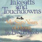 Takeoffs And Touchdowns My 60 Years Of Flying by Fred Jacob Autographed by Author HCDJ Book