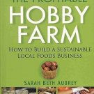 The Profitable Hobby Farm How-to Build Local Foods Agriculture Business by Sarah Beth Aubrey HC Book