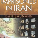 Imprisoned In Iran Love's Victory Over Fear by Dan Baumann Autographed by Author SC Book