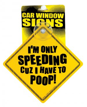 I'm only speeding cuz i have to poop car window signs