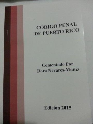 Codigo Penal de Puerto Rico (2015) - Comentado por Dora Nevares - Ley 246, 2014 - isbn 9780914939368
