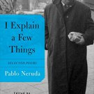 I Explain a Few Things: Selected Poems (English and Spanish Edition) by Pablo Neruda