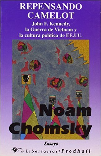 Repensando Camelot: John F. Kennedy, la Guerra de Vietnam -  Noam Chomsky - isbn 8479542020