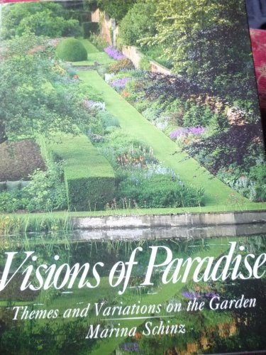 Visions of Paradise : Themes and Variations on the Garden by Susan Littlefield