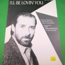 I'LL BE LOVIN' YOU Piano/Vocal/Guitar Sheet Music LEE GREENWOOD © 1988