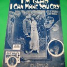 I'M GLAD I CAN MAKE YOU CRY Vintage Piano/Vocal Sheet Music FRED FREDDY © 1918