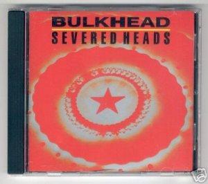 SEVERED HEADS - BULKHEAD - 1990 CD Nettwerk
