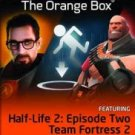The Orange Box (Half-Life 2/Half-Life2 EP 1/Half-Life 2 EP 2/Team FRTS 2/Portal)
