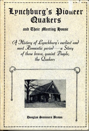 Lynchburg's Pioneer Quakers by Douglas Summers Brown