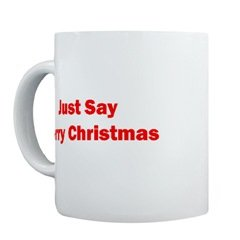 """Just Say Merry Christmas"" Mug"