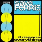 It Means Everything by Save Ferris