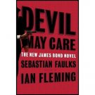 Devil May Care:  The New James Bond Novel by Sebastian Faulks writing as Ian Fleming