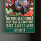 The Frugal Gourmet Cooks Three Ancient Cuisines China Greece Rome Jeff Smith