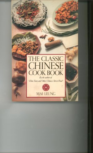 The Classic Chinese Cookbook by Mai Leung