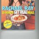 Rachel Ray 30 Minute Get Real Meals Cookbook