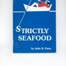 Strictly Seafood Cookbook by Julie B. Perry  Signed