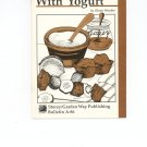 Cooking With Yogurt Cookbook by Olwen Woodier 0882663267