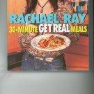 Rachel Ray 30 Minute Get Real Meals Cookbook 1400082536