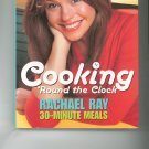 Rachel Ray Cooking Round The Clock Cookbook 1891105167