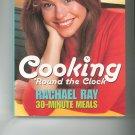 Rachel Ray Cooking Round The Clock Cookbook 1891105167