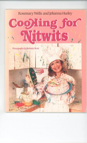 Cooking For Nitwits Cookbook by Rosemary Wells & Johanna Hurley 0525485031