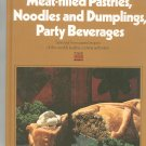 Meat Filled Pastries Noodles Dumplings Party Beverages Cookbook by Time Life Volume 6 Vintage