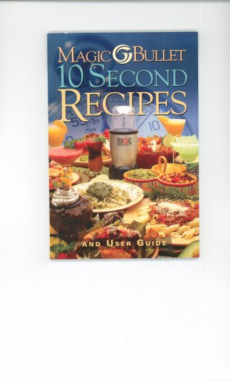 Magic Bullet 10 Second Recipes Instruction Manual Cookbook