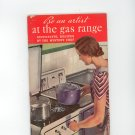 Be An Artist At The Gas Range Cookbook by The Mystery Chef Vintage