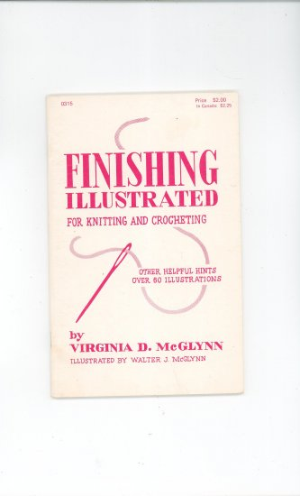 Finishing Illustrated For Knitting And Crocheting by Virginia D. McGlynn  0315