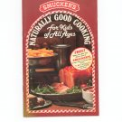 Smucker's Naturally Good Cooking For Kids Of All Ages Cookbook